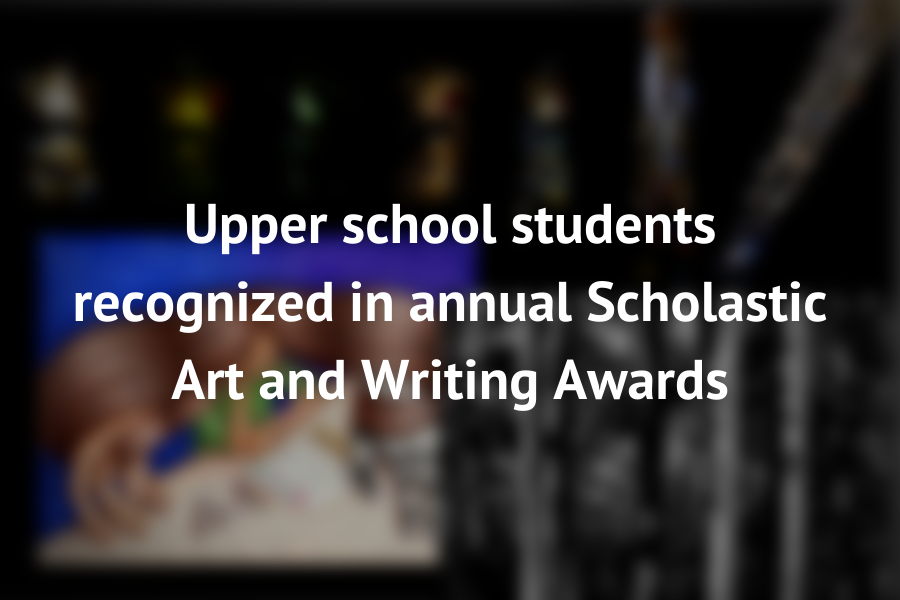 Seventy-four upper school students received regional awards in the 2021 Scholastic Art and Writing Awards competition, with the results announced on January 28. The Scholastic Art and Writing awards is a competition held annually in which students can submit various works of art and writing in a variety of categories.