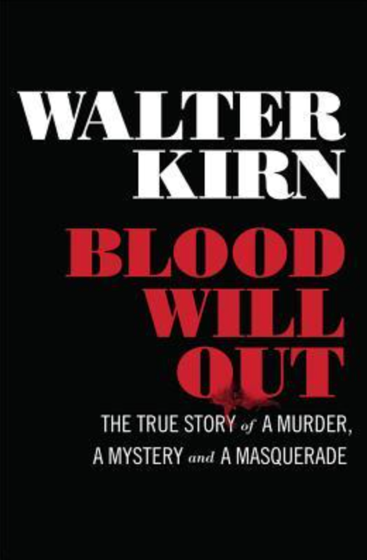 """""""Blood Will Out: The True Story of a Murder, a Mystery, and a Masquerade"""" is a 200 page true crime memoir by Walter Kirn that was first published on March 3, 2014. Kirn is also the author of """"Up in the Air,"""" """"Thumbsucker"""" and """"Lost in the Meritocracy."""""""