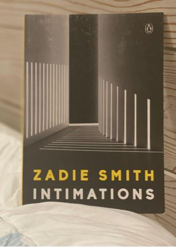Intimations is an approximately 100 page series of essays in the form of a memoir written by Zadie Smith that was first  published in 2020. Smith is also the author of White Teeth and On Beauty.